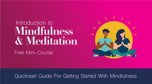Introduction to Mindfulness & Meditation - free mini-course